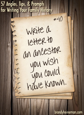 40. Write a letter to an ancestor you wish you could have known.