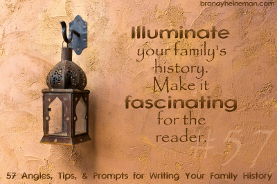 57. Illuminate your family's history. Make it fascinating for the reader.